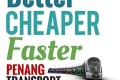 Better Cheaper Faster Penang Transport Master Plan – Press Release